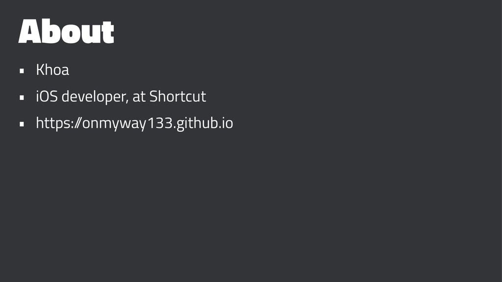 About • Khoa • iOS developer, at Shortcut • htt...