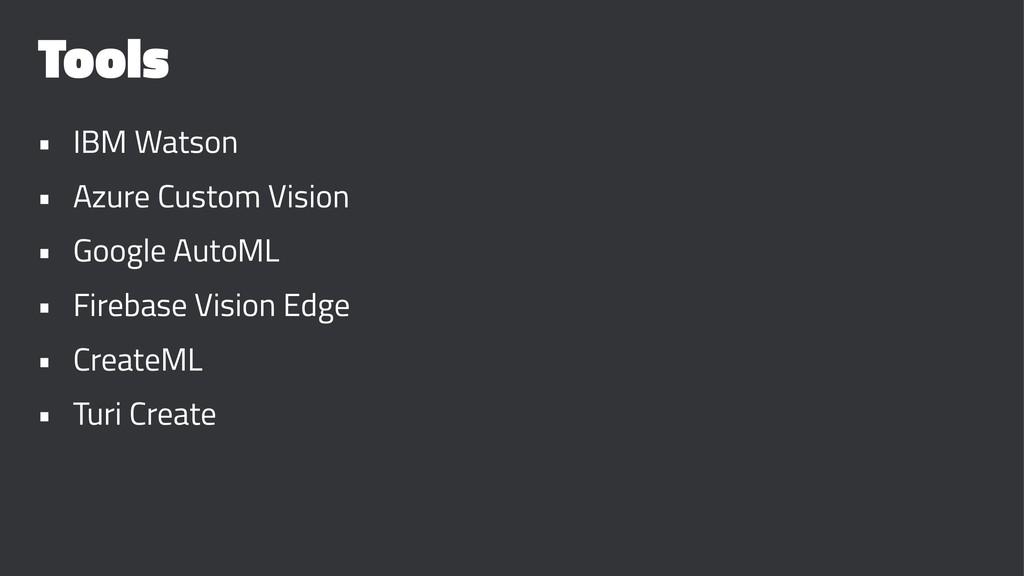 Tools • IBM Watson • Azure Custom Vision • Goog...
