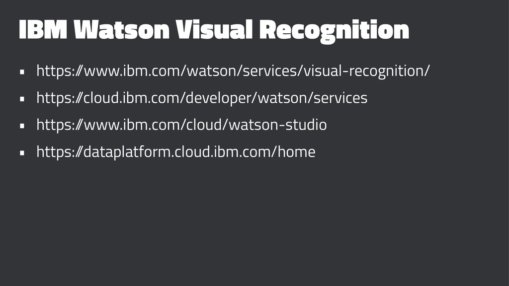 IBM Watson Visual Recognition • https:/ /www.ib...