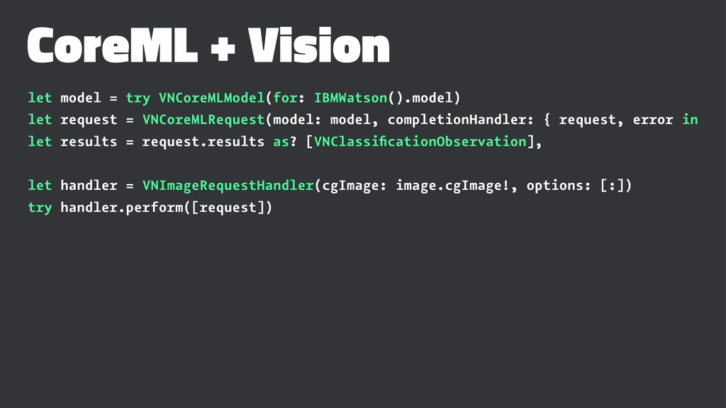 CoreML + Vision let model = try VNCoreMLModel(f...