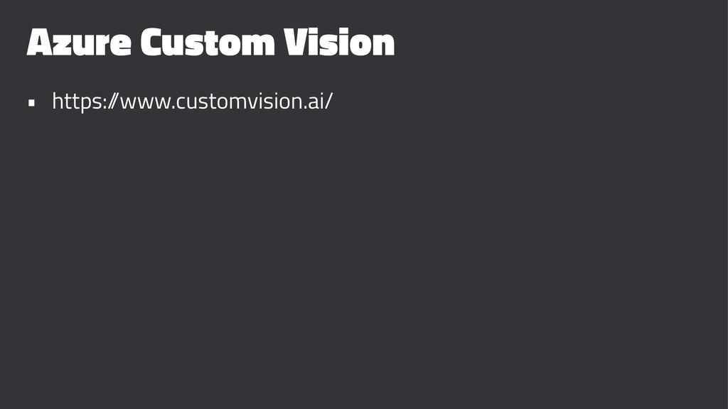 Azure Custom Vision • https:/ /www.customvision...