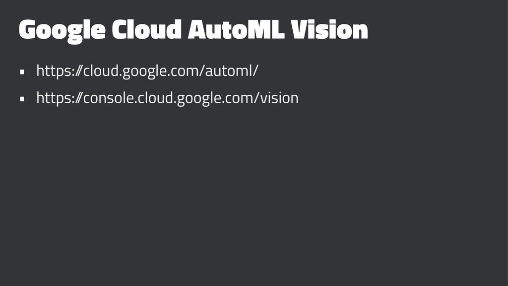 Google Cloud AutoML Vision • https:/ /cloud.goo...