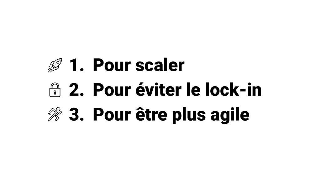 1. Pour scaler 2. Pour éviter le lock-in 3. Pou...