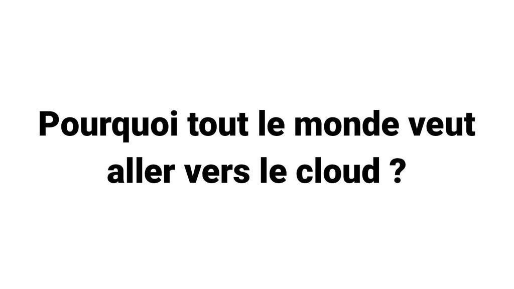 Pourquoi tout le monde veut aller vers le cloud...