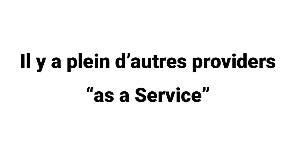 "Il y a plein d'autres providers ""as a Service"""