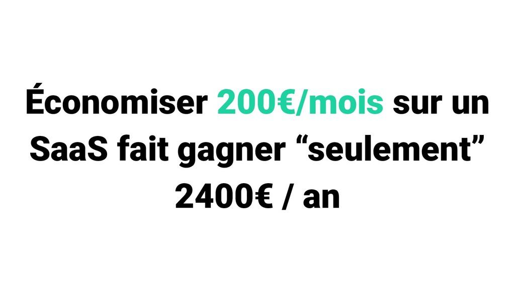 """Économiser 200€/mois sur un SaaS fait gagner """"s..."""