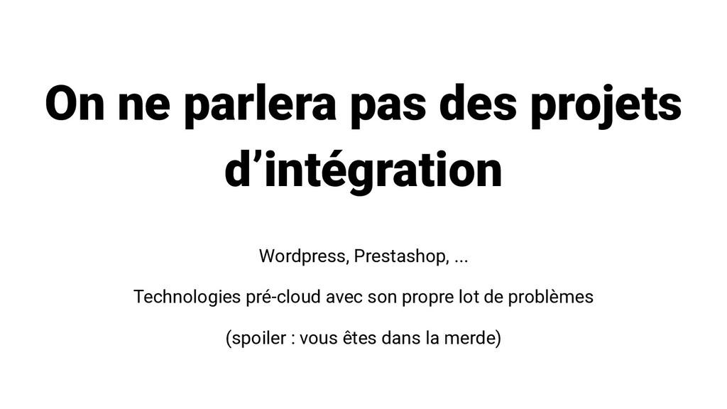 On ne parlera pas des projets d'intégration Wor...