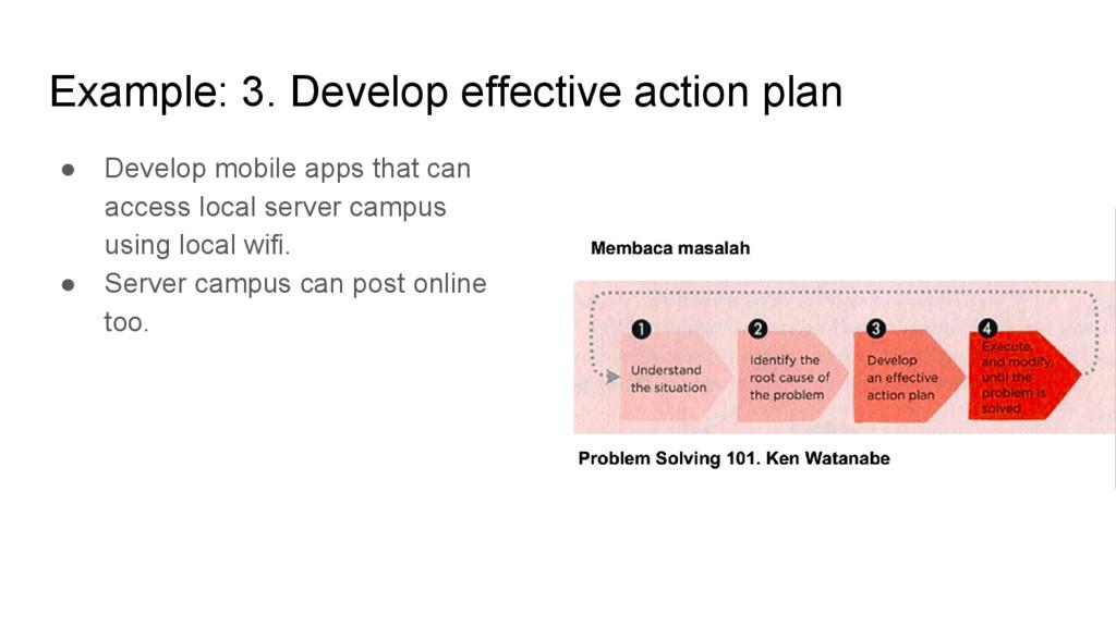 Example: 3. Develop effective action plan ● Dev...