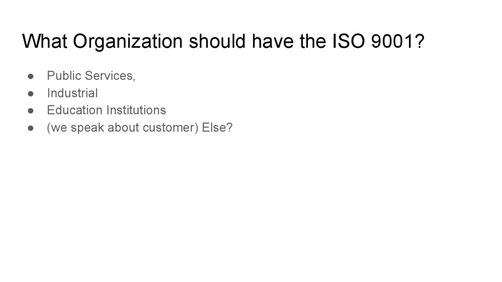What Organization should have the ISO 9001? ● P...