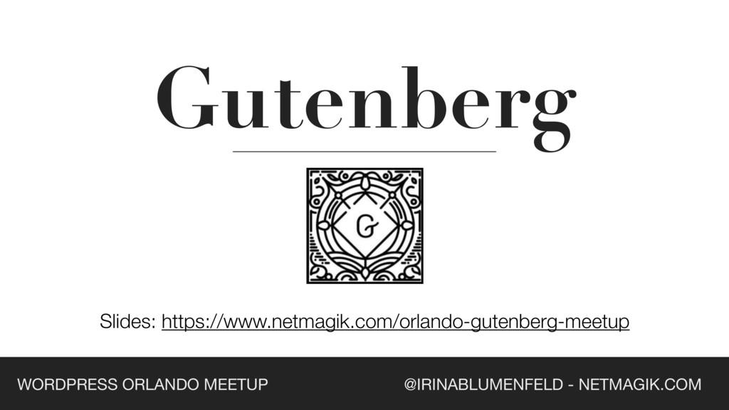 Gutenberg Slides: https://www.netmagik.com/orla...