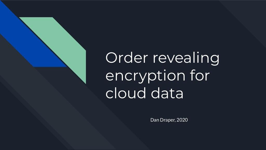 Order revealing encryption for cloud data Dan D...