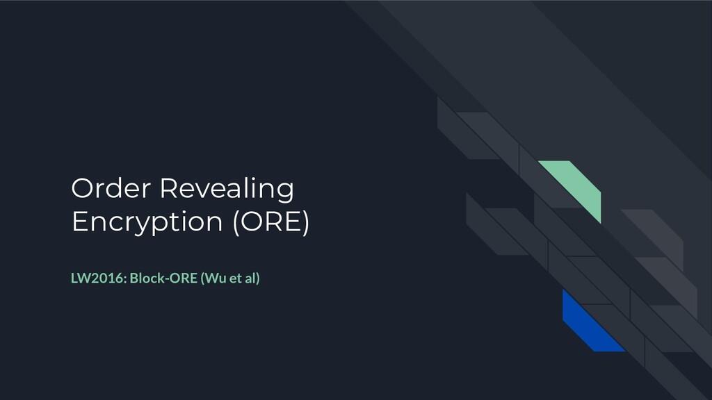 Order Revealing Encryption (ORE) LW2016: Block-...