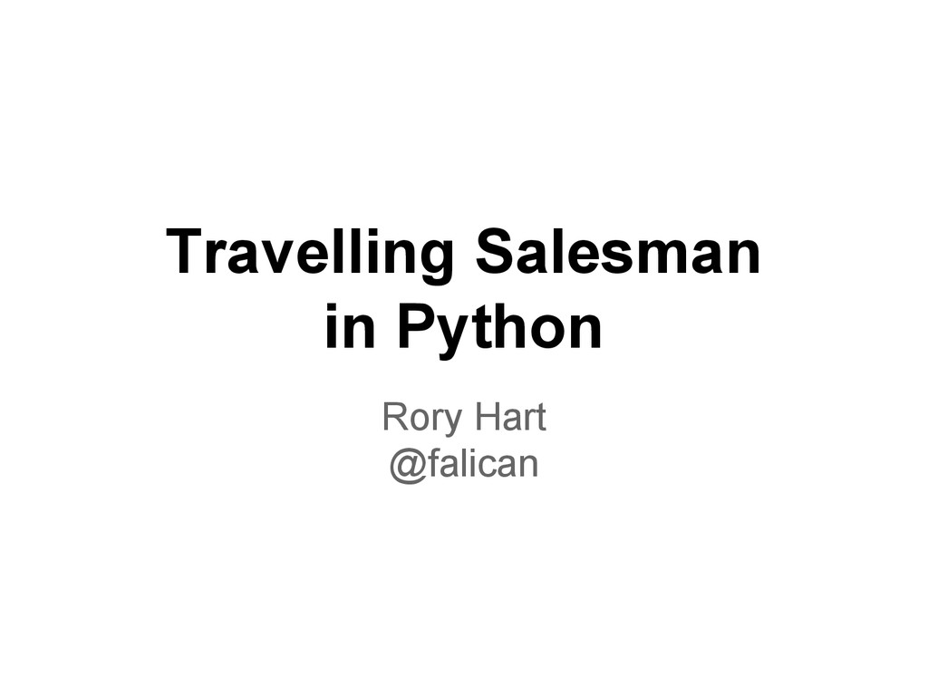 Travelling Salesman in Python Rory Hart @falican
