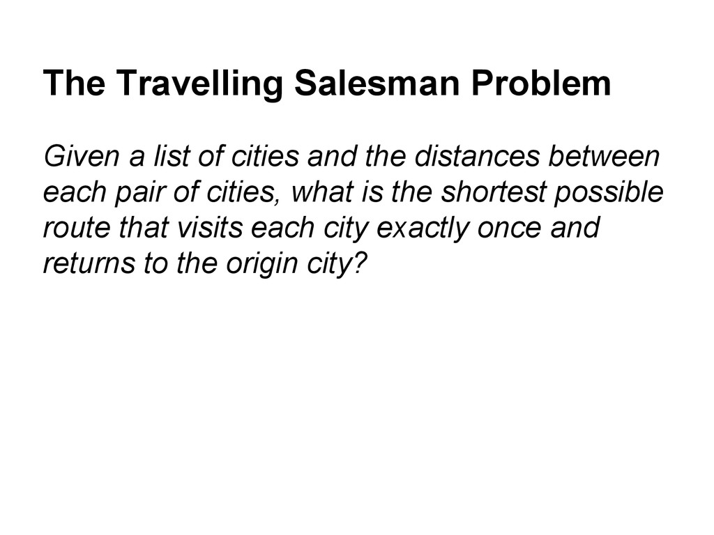 The Travelling Salesman Problem Given a list of...