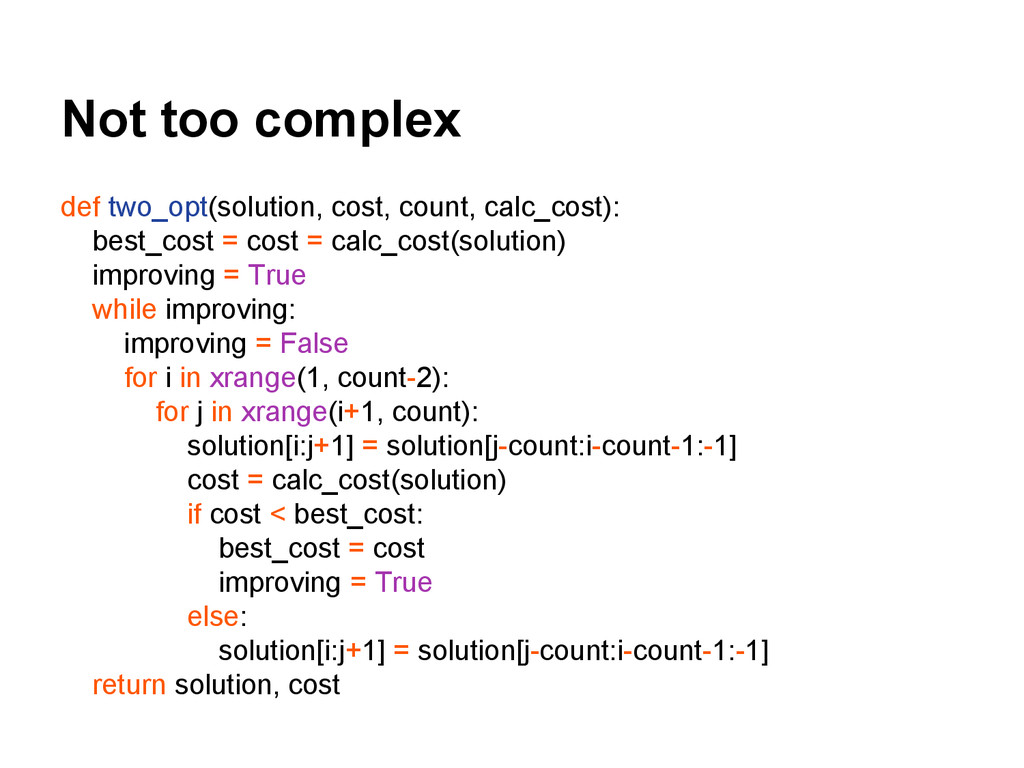 Not too complex def two_opt(solution, cost, cou...