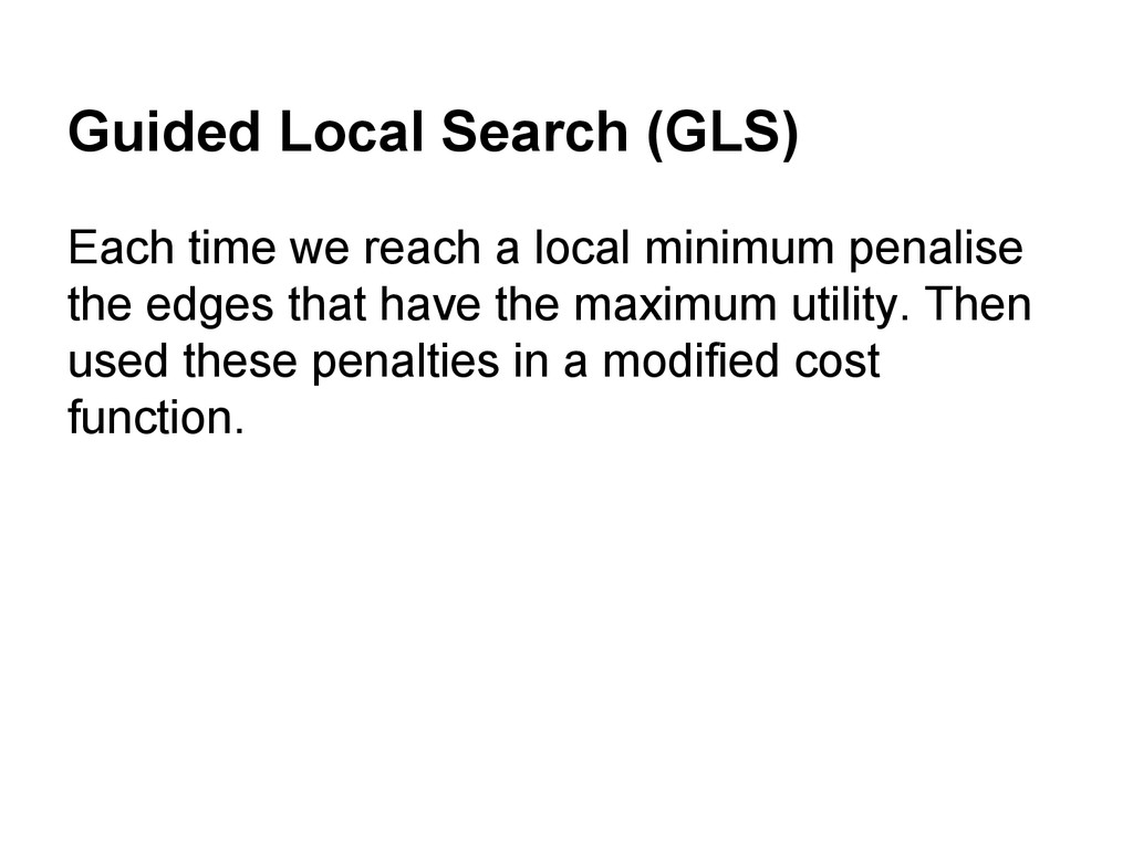 Guided Local Search (GLS) Each time we reach a ...