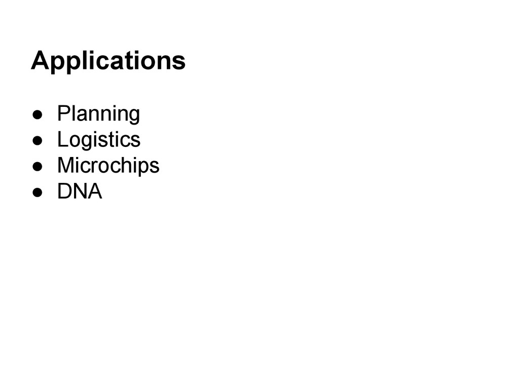 Applications ● Planning ● Logistics ● Microchip...