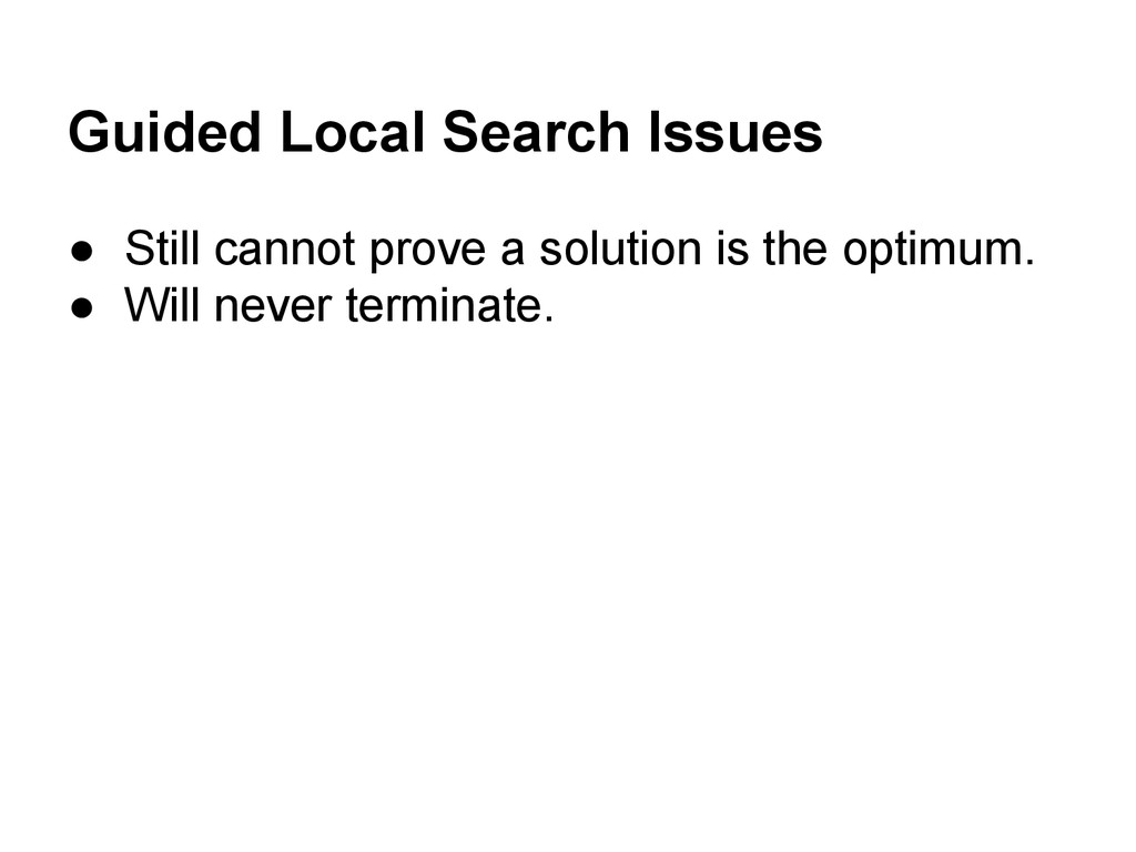 Guided Local Search Issues ● Still cannot prove...