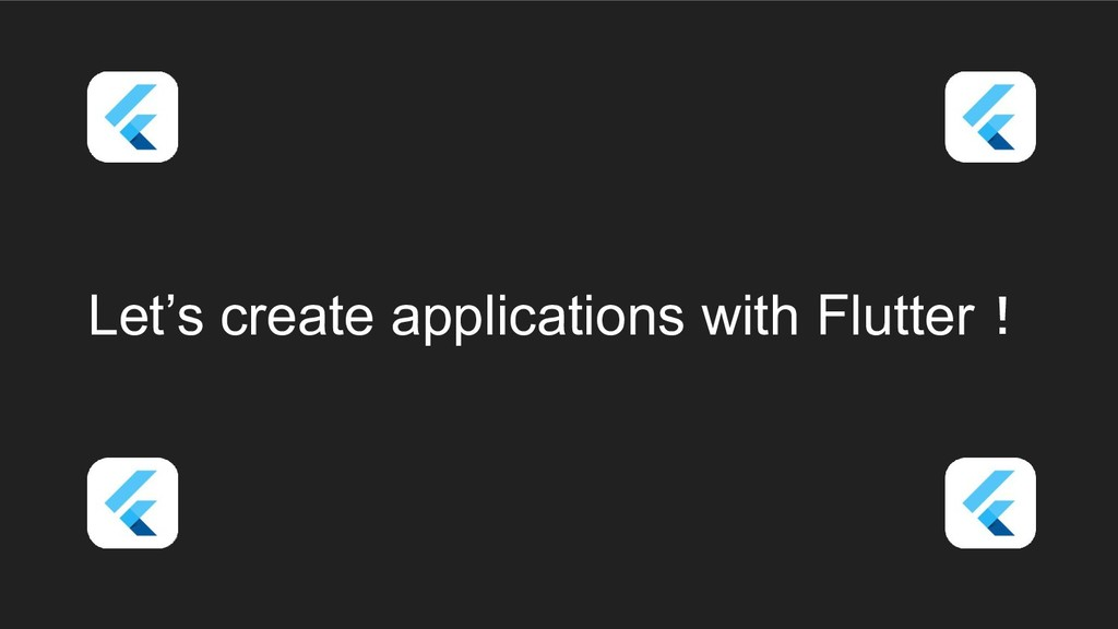 Let's create applications with Flutter!