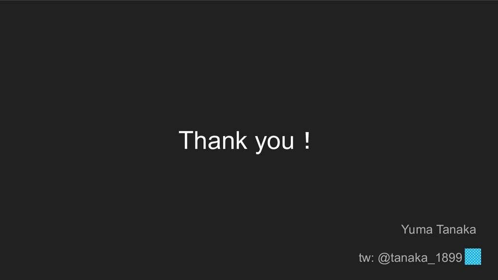 Thank you! Yuma Tanaka tw: @tanaka_1899 a
