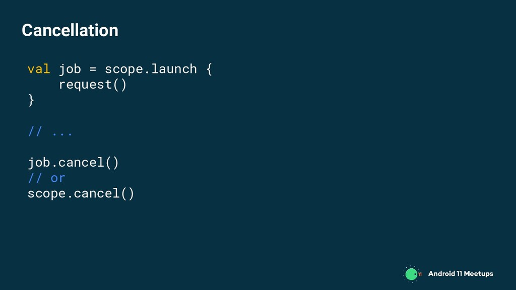 val job = scope.launch { request() } // ... job...