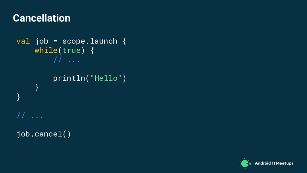 val job = scope.launch { while(true) { // ... p...
