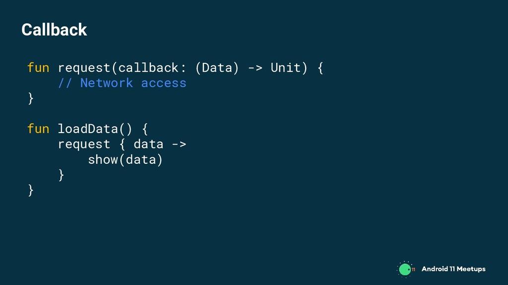 fun request(callback: (Data) -> Unit) { // Netw...