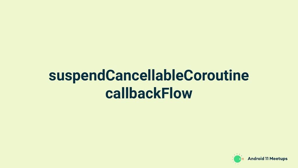 suspendCancellableCoroutine callbackFlow