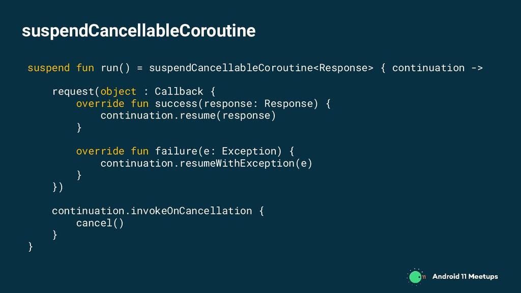 suspend fun run() = suspendCancellableCoroutine...