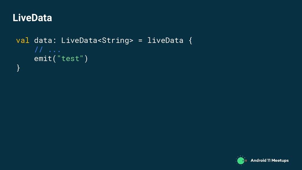 val data: LiveData<String> = liveData { // ... ...