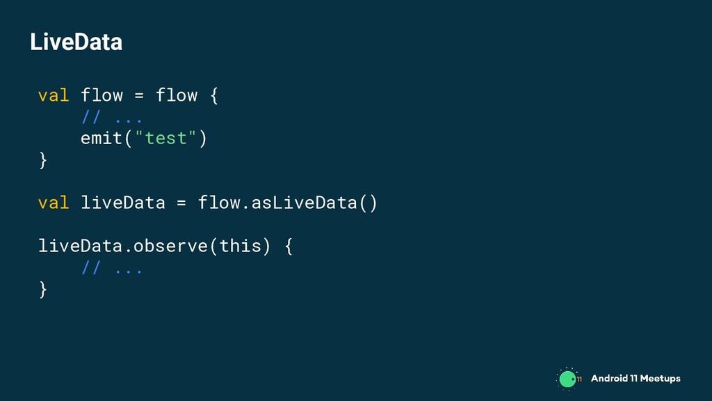 """val flow = flow { // ... emit(""""test"""") } val liv..."""