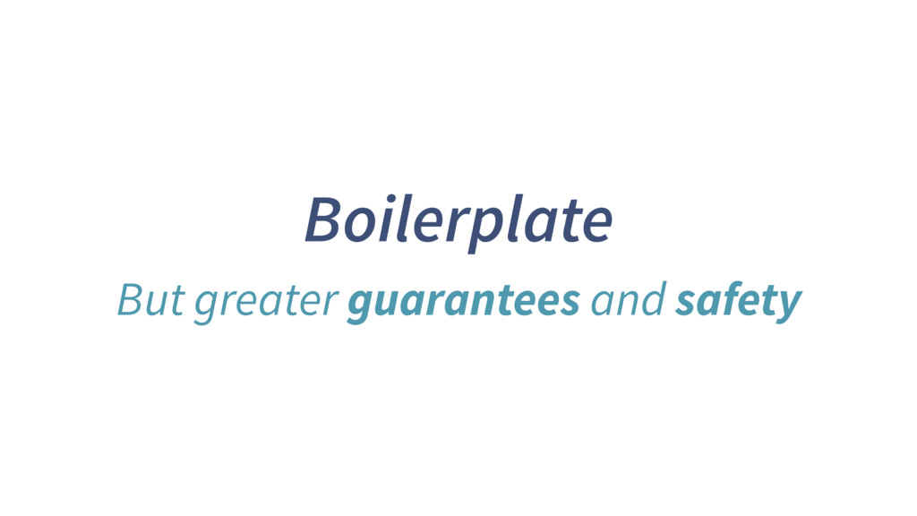 Boilerplate But greater guarantees and safety