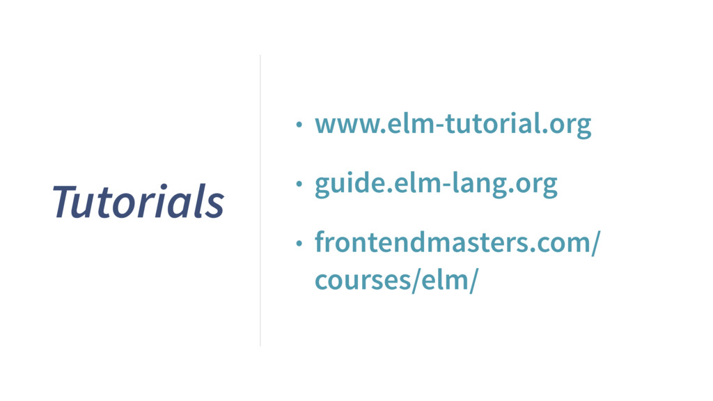 Tutorials • www.elm-tutorial.org • guide.elm-la...