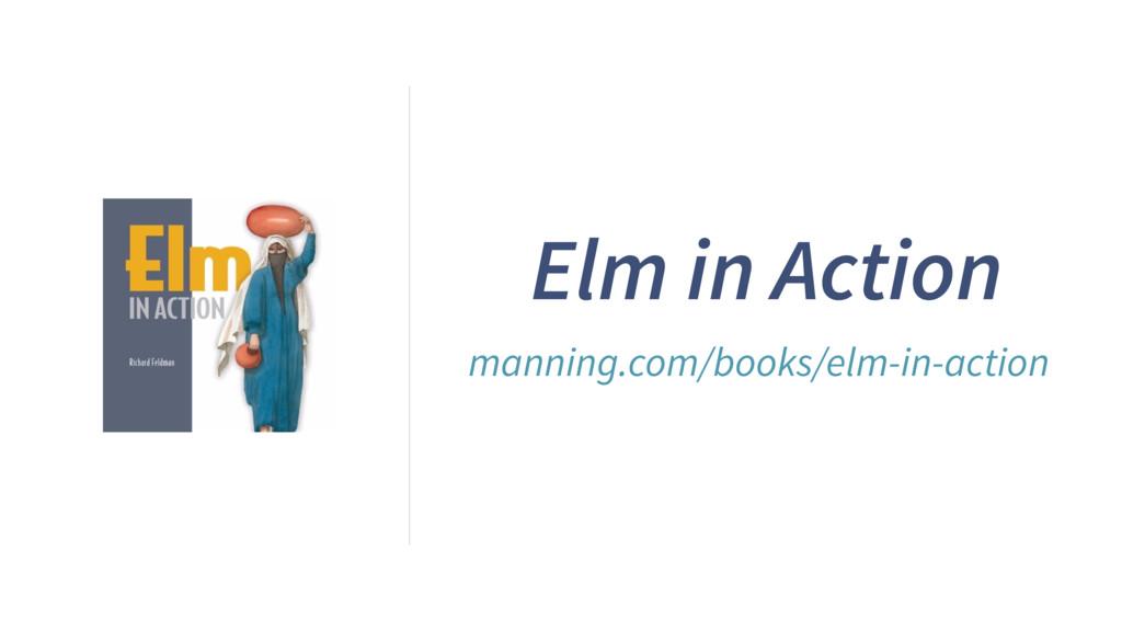 Elm in Action manning.com/books/elm-in-action