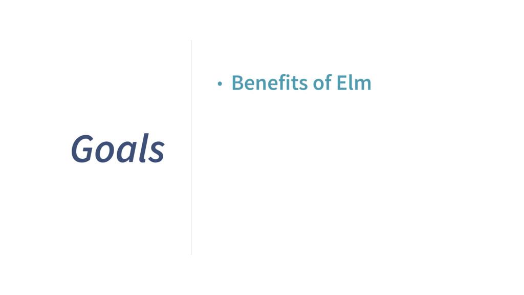 Goals • Benefits of Elm