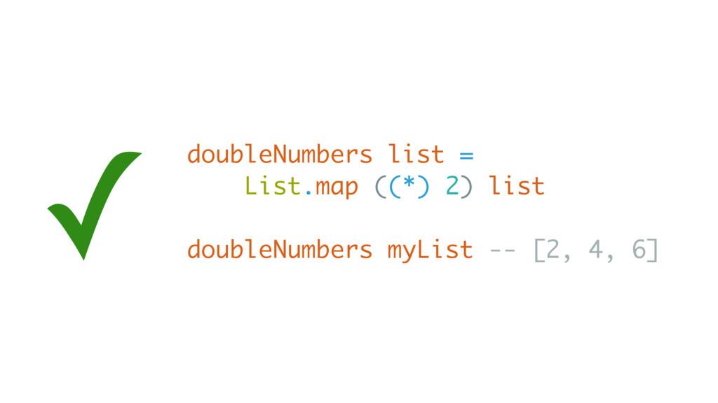doubleNumbers list = List.map ((*) 2) list doub...