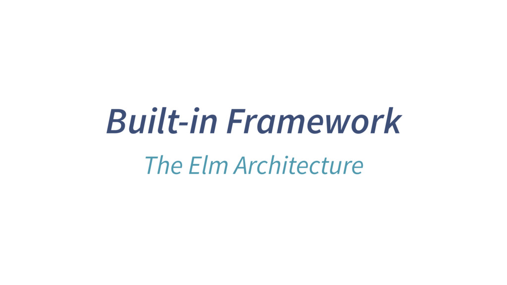 Built-in Framework The Elm Architecture