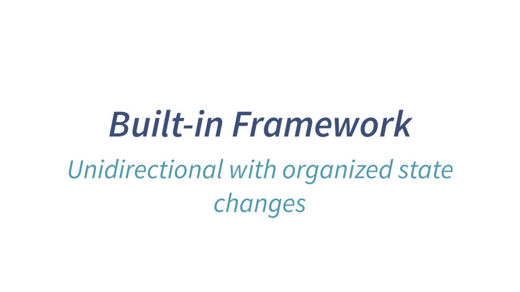 Built-in Framework Unidirectional with organize...
