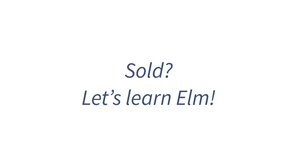 Sold? Let's learn Elm!