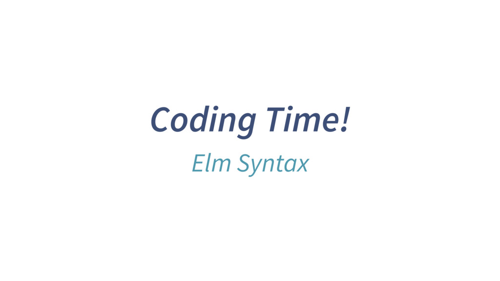 Coding Time! Elm Syntax