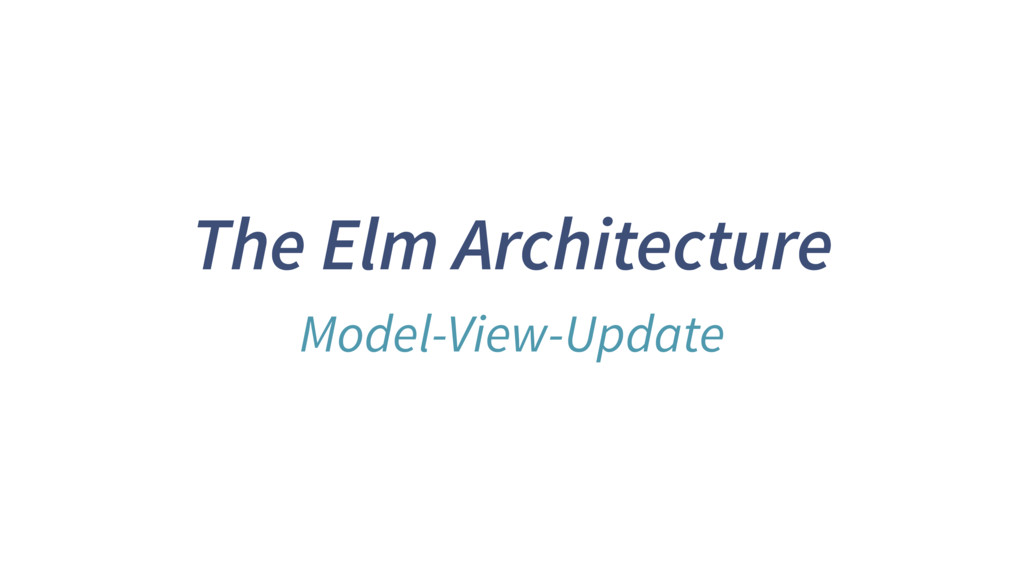 The Elm Architecture Model-View-Update