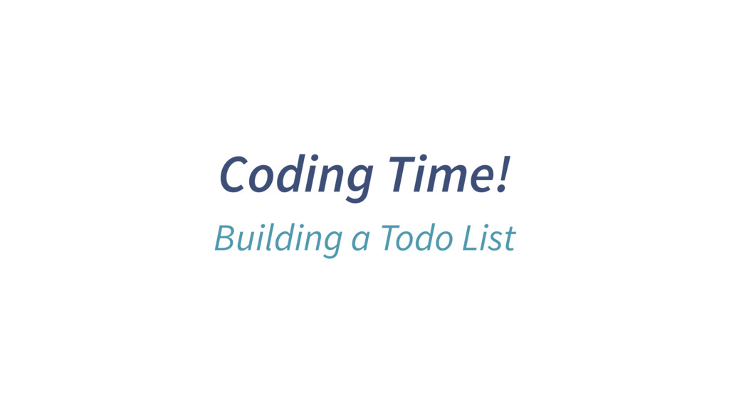 Coding Time! Building a Todo List