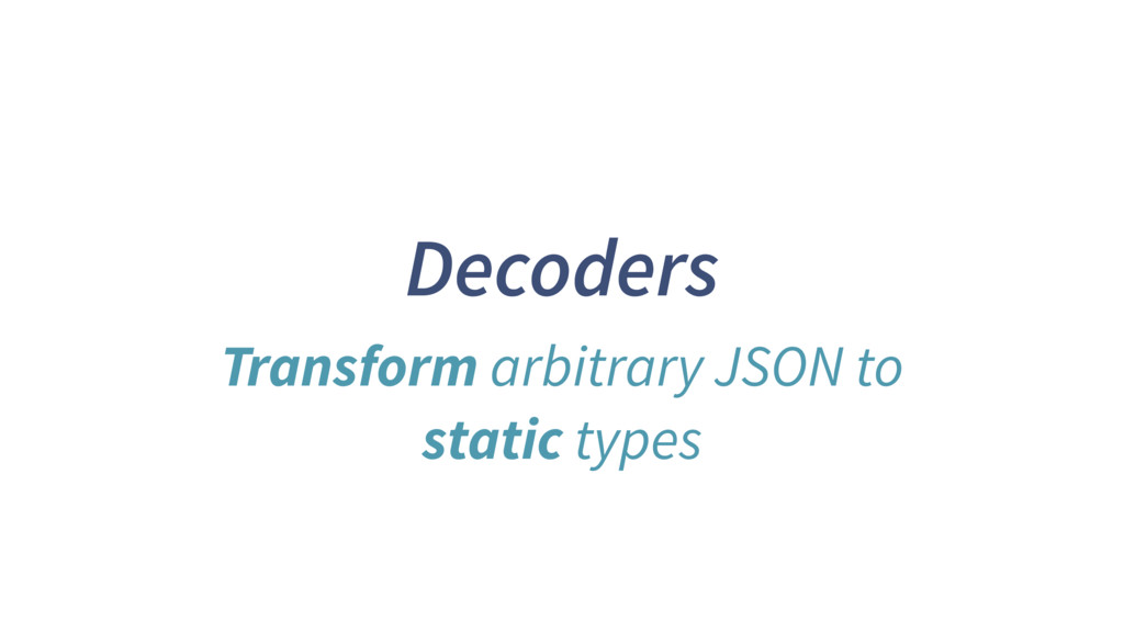 Decoders Transform arbitrary JSON to static typ...