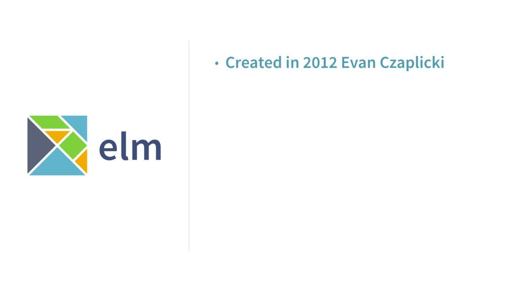 elm • Created in 2012 Evan Czaplicki