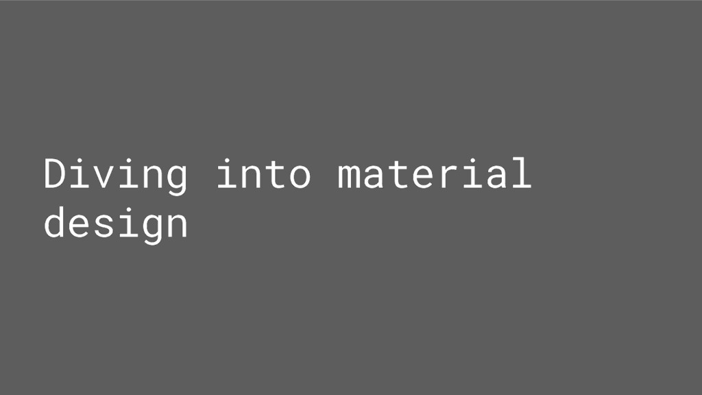 Diving into material design