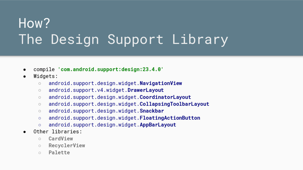 How? The Design Support Library ● compile 'com....