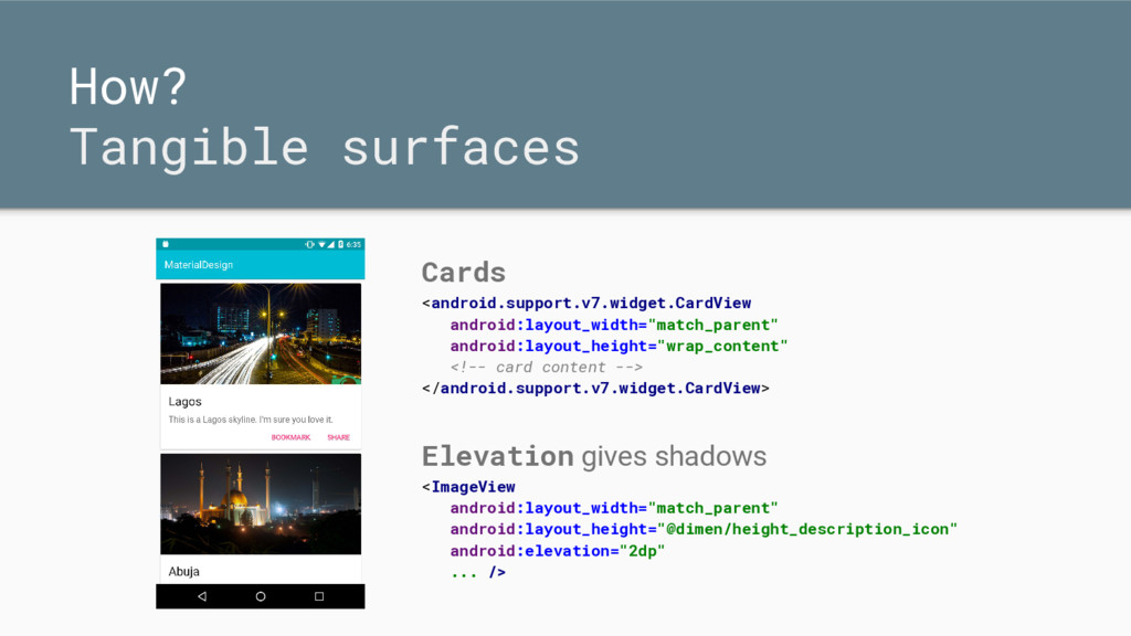 How? Tangible surfaces Cards <android.support.v...