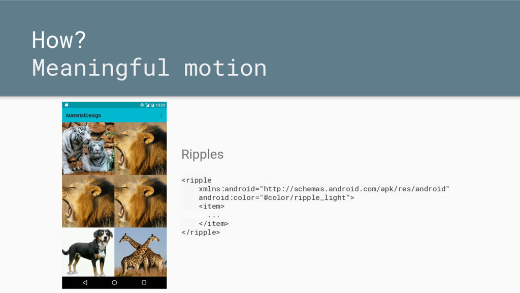 How? Meaningful motion Ripples <ripple xmlns:an...