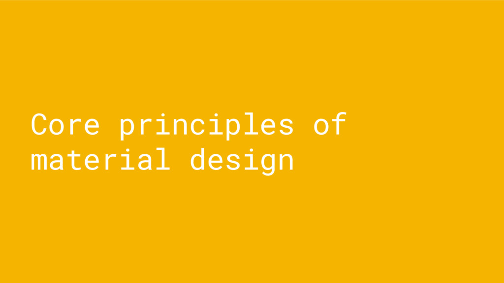 Core principles of material design