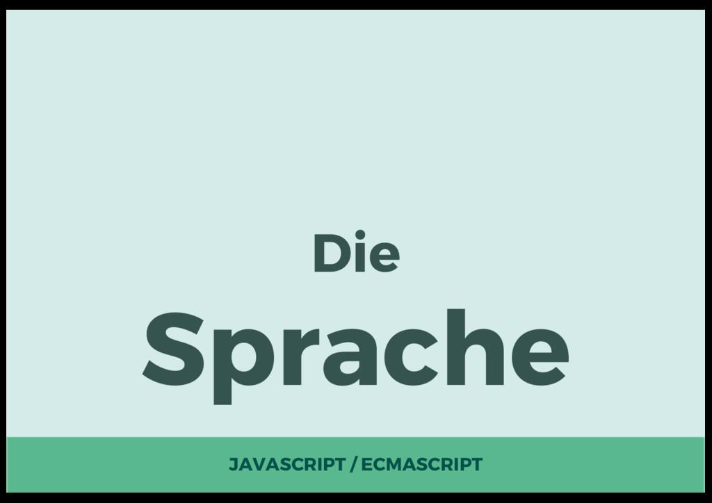 Die Sprache JAVASCRIPT / ECMASCRIPT